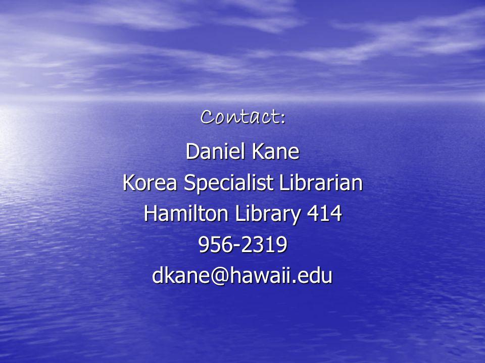 Contact: Daniel Kane Korea Specialist Librarian Hamilton Library 414 956-2319dkane@hawaii.edu