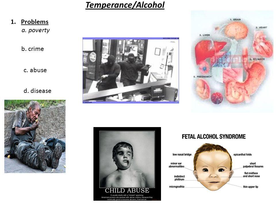 Temperance/Alcohol 1.Problems a. poverty b. crime c. abuse d. disease