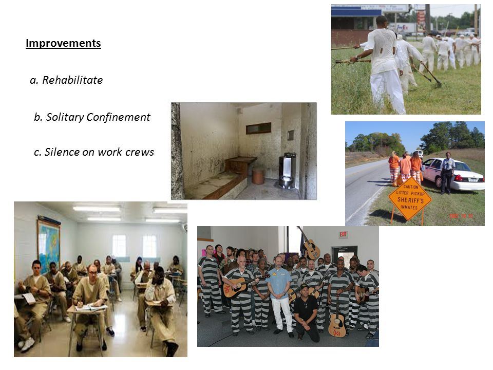 Improvements a. Rehabilitate b. Solitary Confinement c. Silence on work crews
