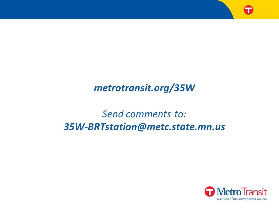 metrotransit.org/35W Send comments to: 35W-BRTstation@metc.state.mn.us