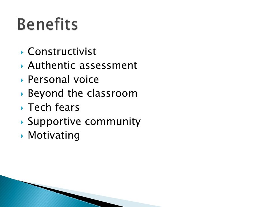  Constructivist  Authentic assessment  Personal voice  Beyond the classroom  Tech fears  Supportive community  Motivating