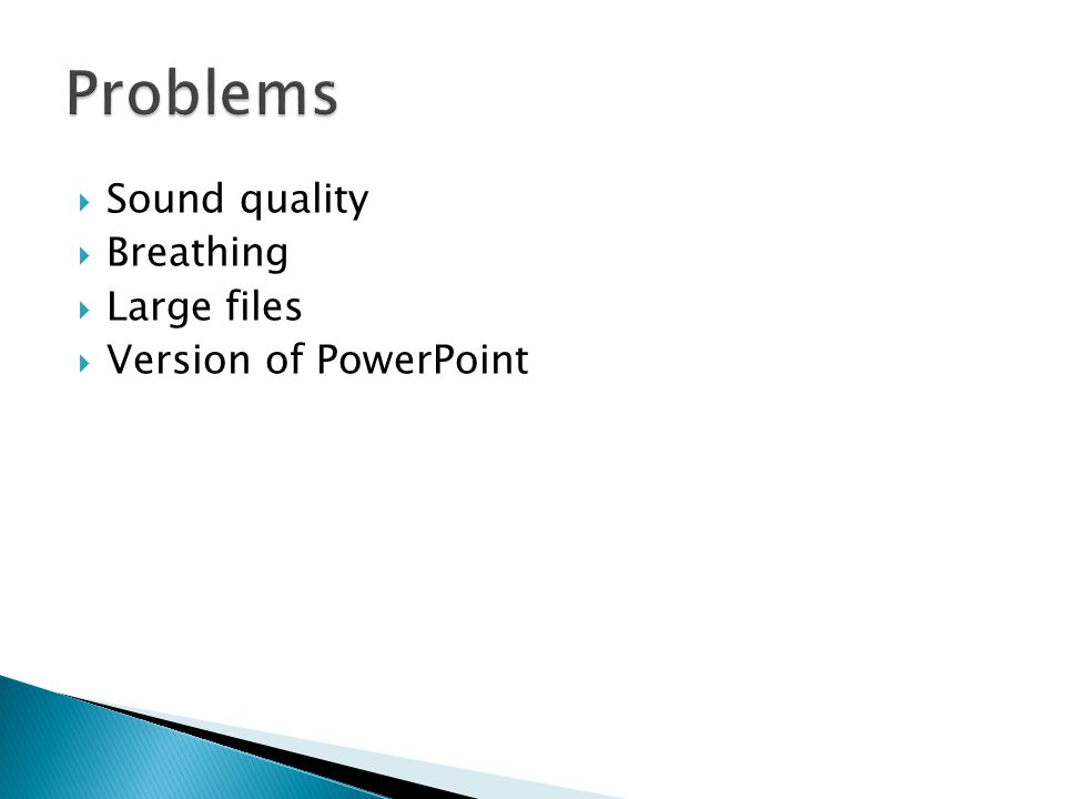  Sound quality  Breathing  Large files  Version of PowerPoint