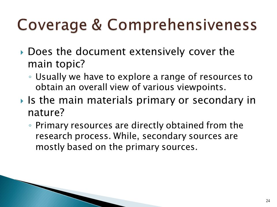  Does the document extensively cover the main topic? ◦ Usually we have to explore a range of resources to obtain an overall view of various viewpoint