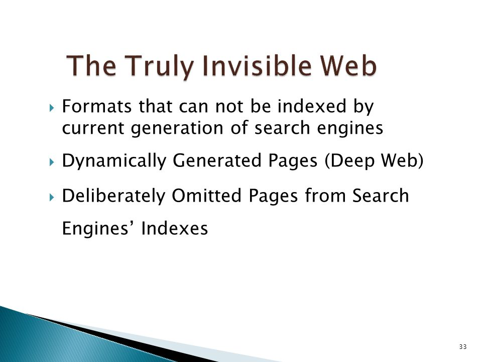  Formats that can not be indexed by current generation of search engines  Dynamically Generated Pages (Deep Web)  Deliberately Omitted Pages from S