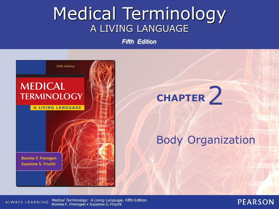 Medical Terminology A LIVING LANGUAGE CHAPTER Fifth Edition Medical Terminology: A Living Language, Fifth Edition Bonnie F. Fremgen Suzanne S. Frucht