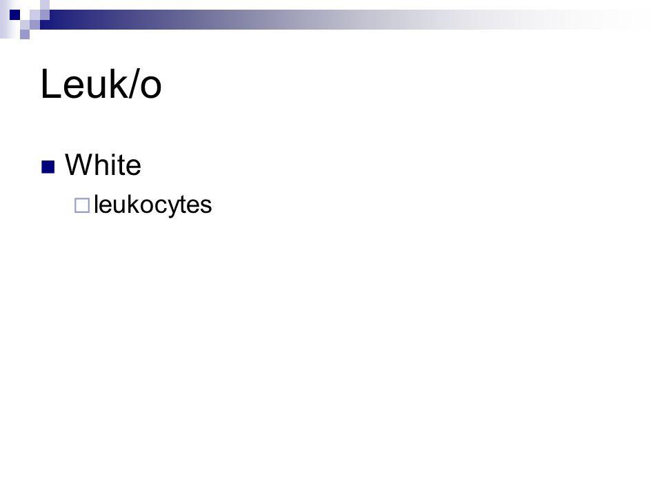 Leuk/o White  leukocytes