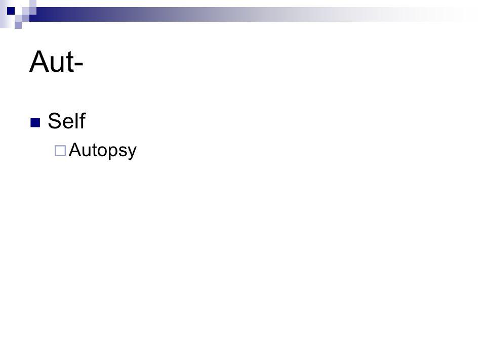 Aut- Self  Autopsy