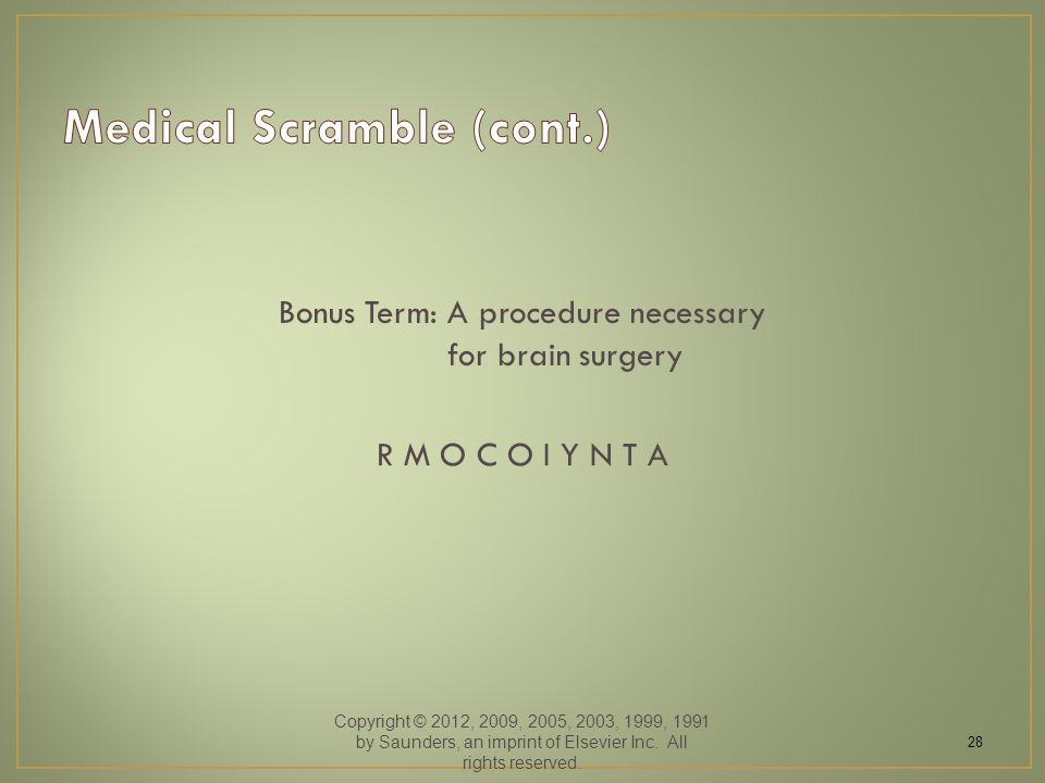 Bonus Term: A procedure necessary for brain surgery R M O C O I Y N T A Copyright © 2012, 2009, 2005, 2003, 1999, 1991 by Saunders, an imprint of Else