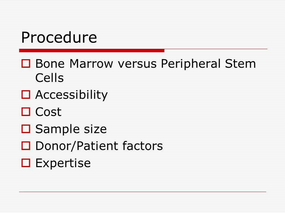 Procedure  Bone Marrow versus Peripheral Stem Cells  Accessibility  Cost  Sample size  Donor/Patient factors  Expertise