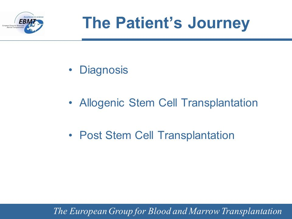 The European Group for Blood and Marrow Transplantation Haematopoietic Stem Cell Transplantation Haematological side-effects, like mucositis and nausea, were appearing Side-effects, combined with feelings of fear and impatience, led to the patient becoming increasingly depressed The most significant social support for the patient was his family
