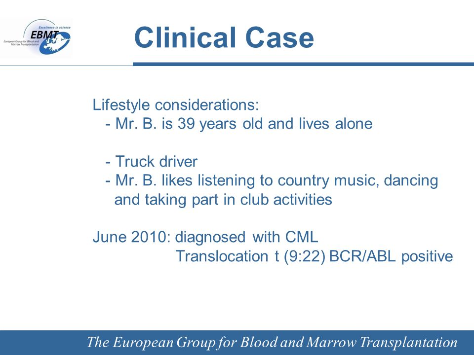The European Group for Blood and Marrow Transplantation Treatment toxicity Experienced eye problems (discomfort looking into bright light), and musculoskeletal pain Reduced dose to 300 mg imatinib daily Side effects decreased and has not required treatment to be revised further
