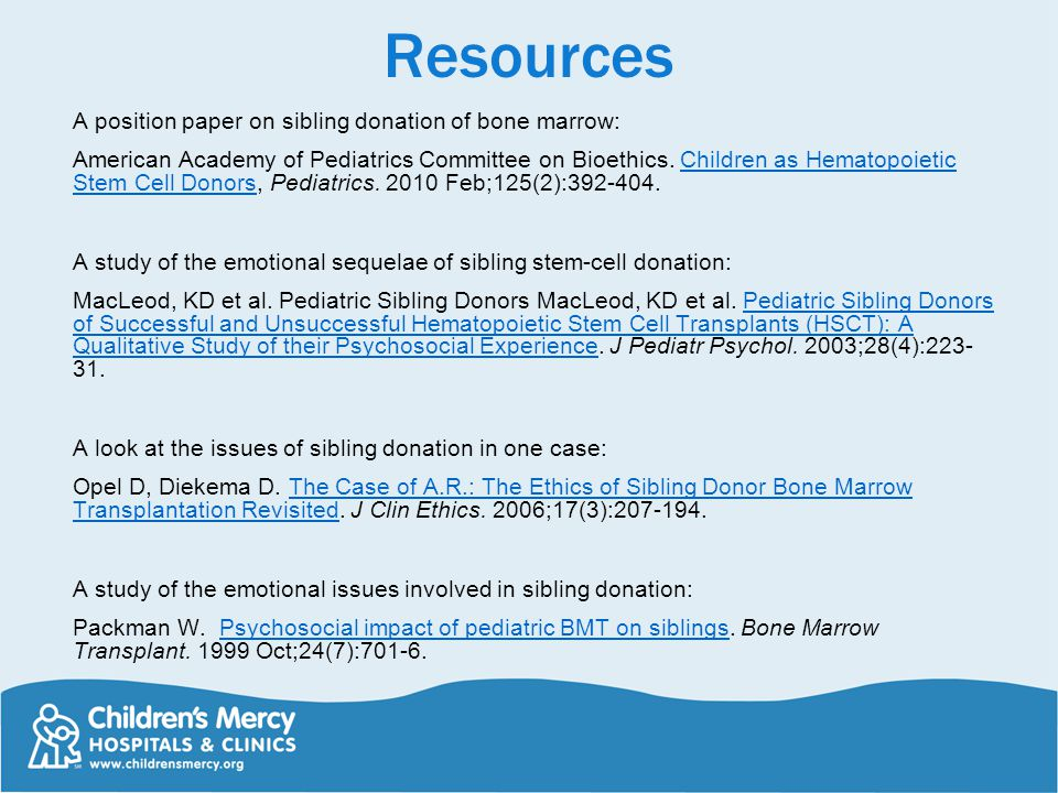 Resources A position paper on sibling donation of bone marrow: American Academy of Pediatrics Committee on Bioethics.