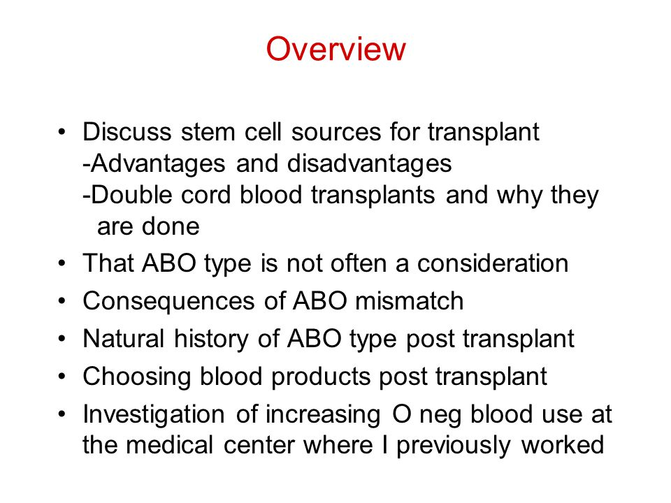 Consequences to ABO Mismatch There is a downside to ABO mismatch Antibodies stay around for many weeks post- transplant Destroy red cells and precursors 1.