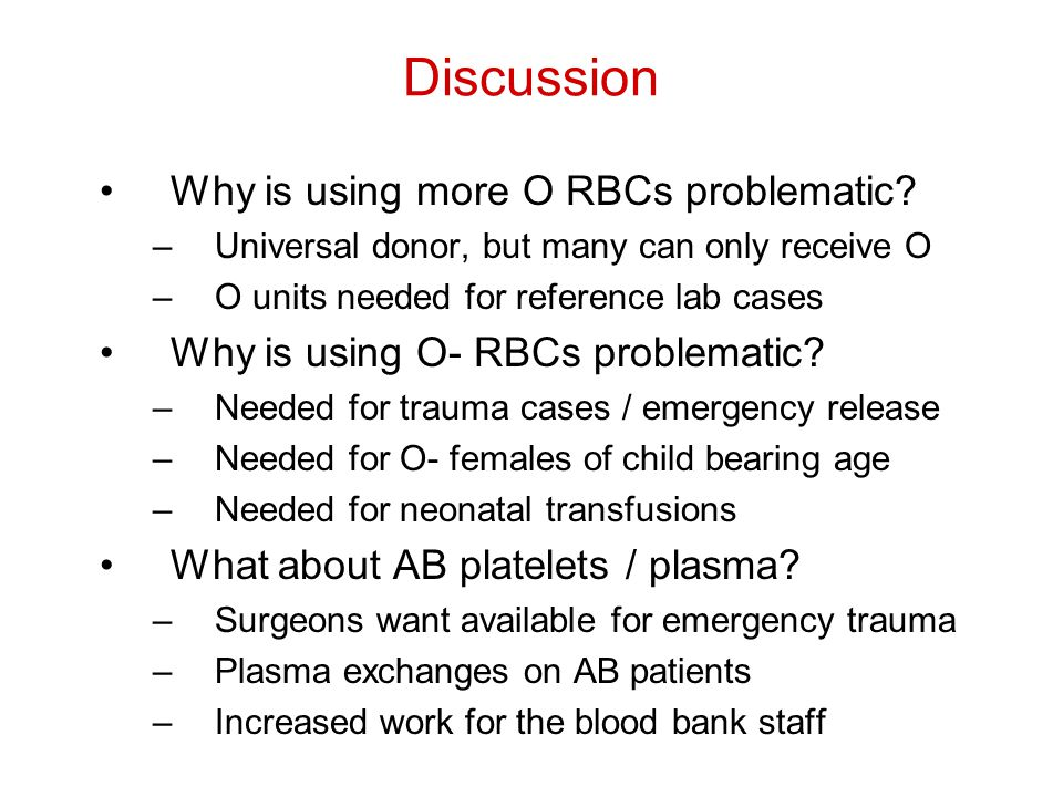 Discussion Why is using more O RBCs problematic.