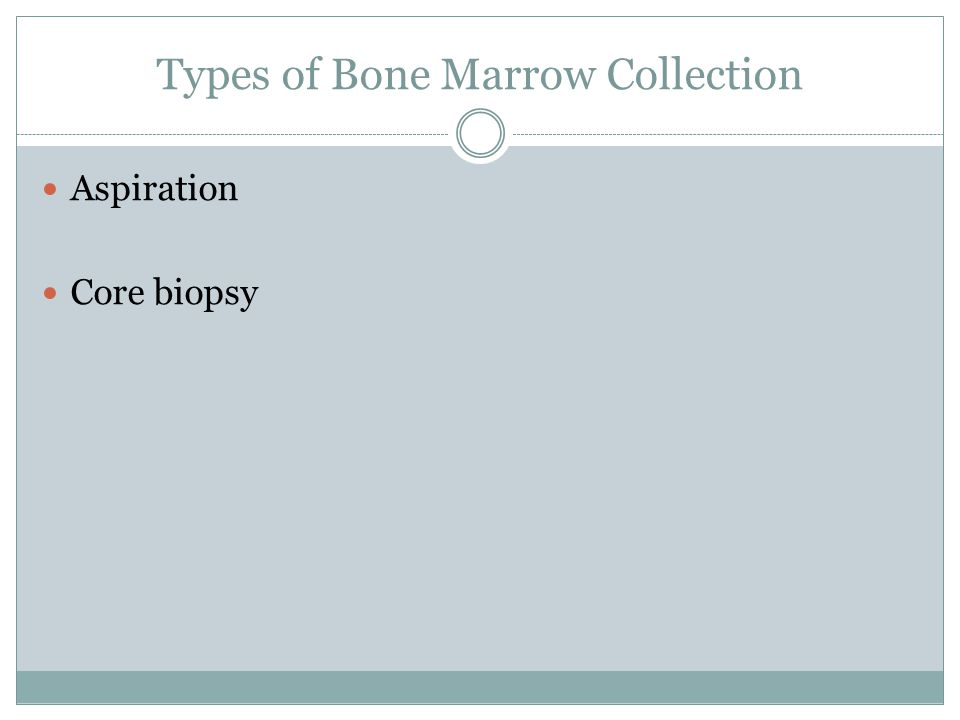 Types of Bone Marrow Collection Aspiration Core biopsy