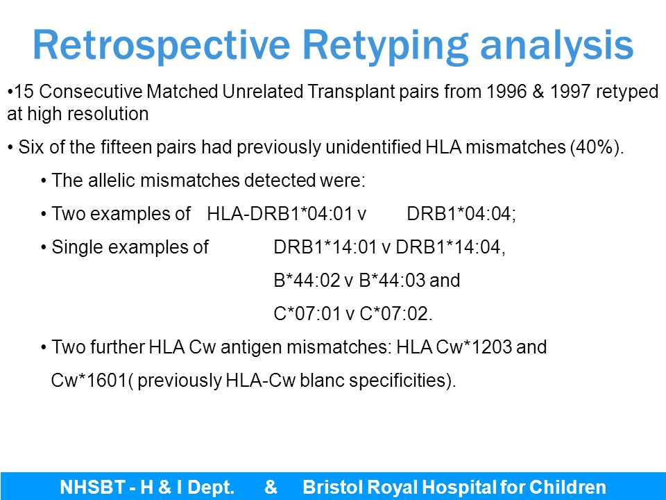 Bristol Royal Hospital for Children 15 Consecutive Matched Unrelated Transplant pairs from 1996 & 1997 retyped at high resolution Six of the fifteen p