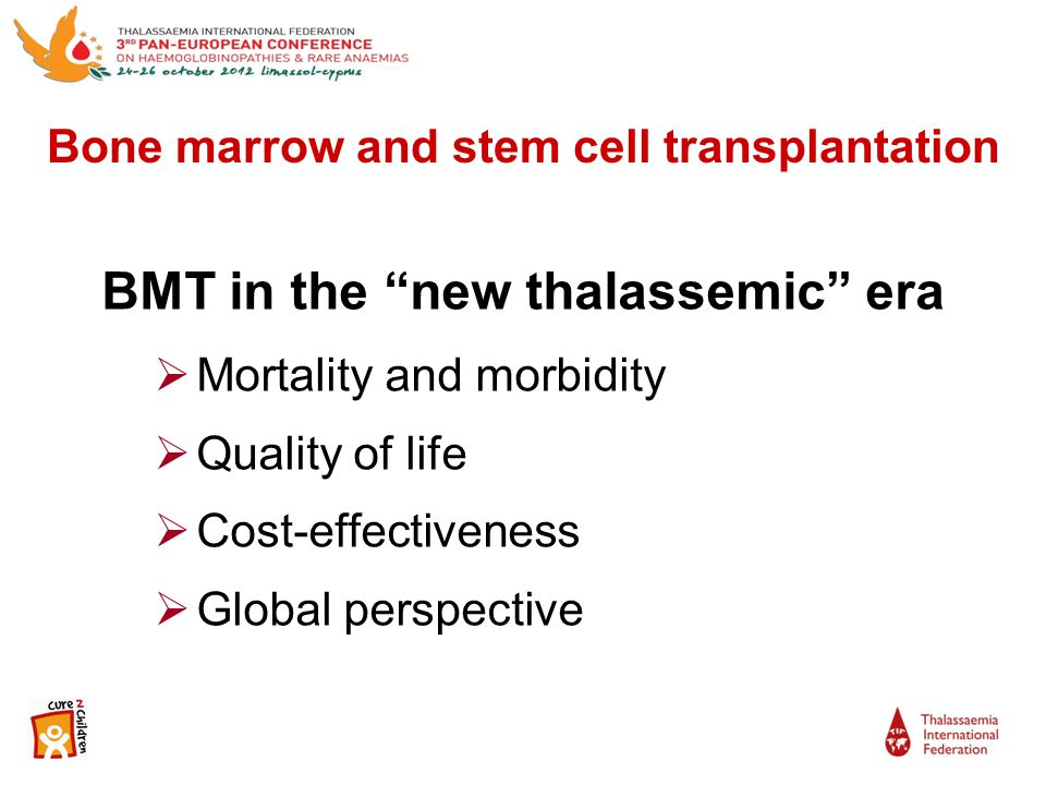 Bone marrow and stem cell transplantation BMT in the new thalassemic era  Mortality and morbidity  Quality of life  Cost-effectiveness  Global perspective