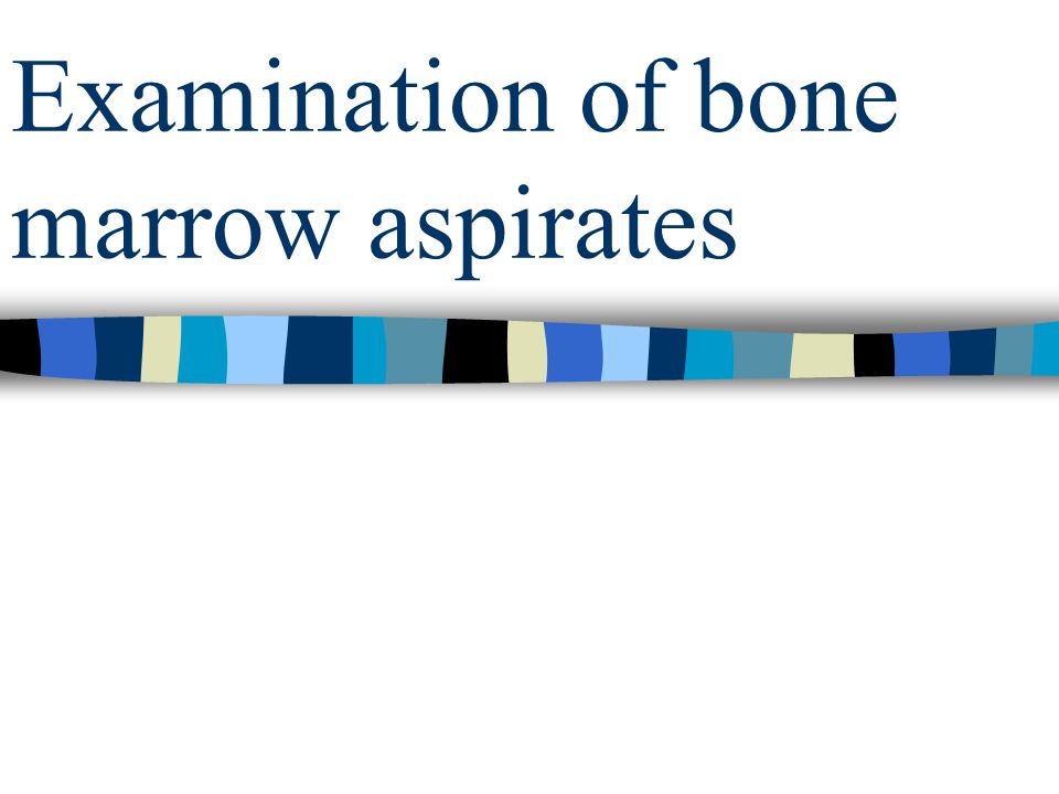 Aspiration of the BM Satisfactory samples can usually be aspirated from the –Sternum –Anterior or posterior iliac spines Aspiration from only one site can give rise to misleading information; this is particularly true in aplastic anaemia as the marrow may be affected partially.