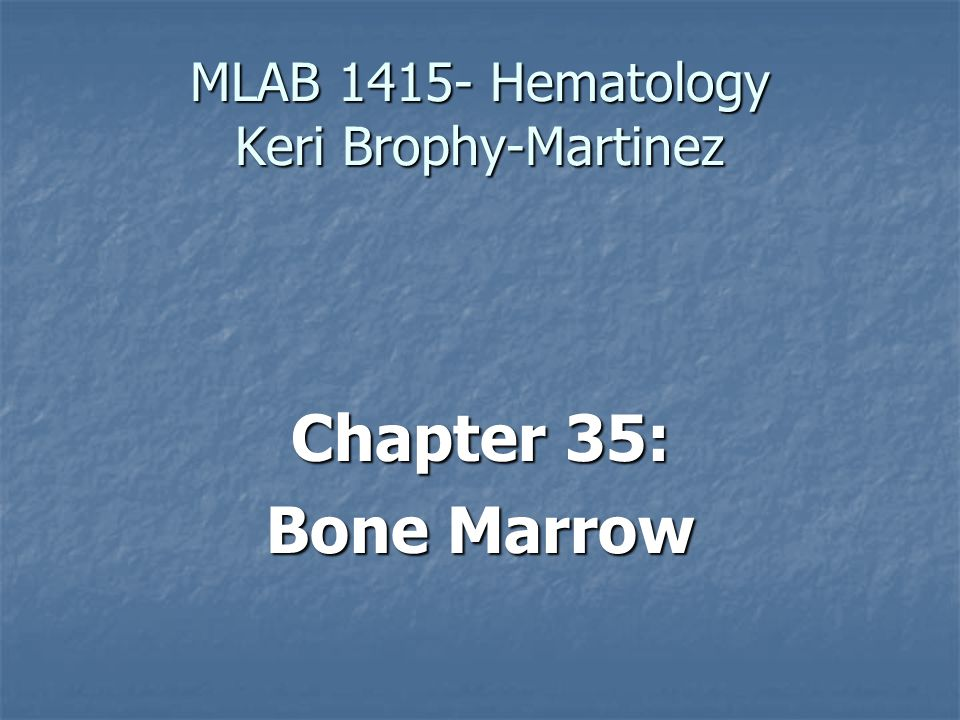 MLAB 1415- Hematology Keri Brophy-Martinez Chapter 35: Bone Marrow