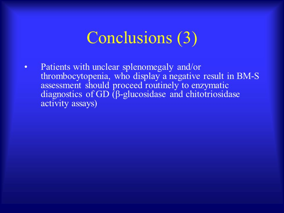 Conclusions (3) Patients with unclear splenomegaly and/or thrombocytopenia, who display a negative result in BM-S assessment should proceed routinely