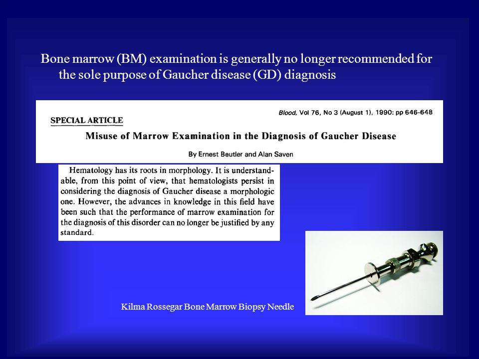 Bone marrow (BM) examination is generally no longer recommended for the sole purpose of Gaucher disease (GD) diagnosis Kilma Rossegar Bone Marrow Biopsy Needle