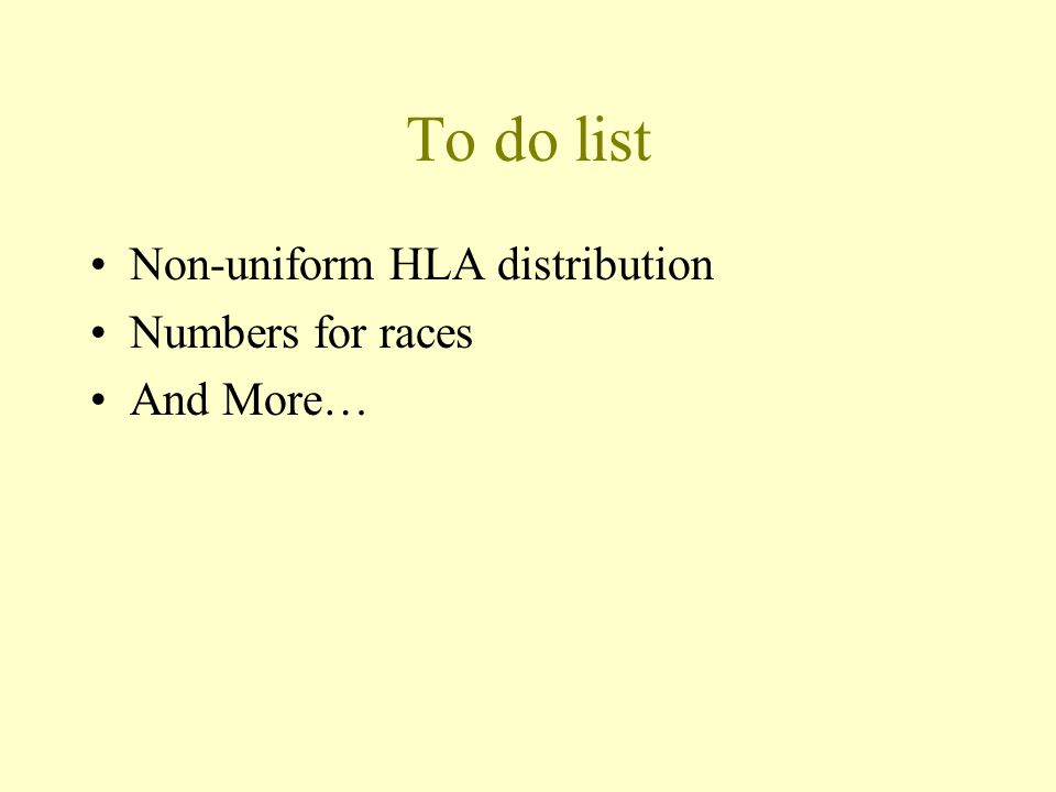 To do list Non-uniform HLA distribution Numbers for races And More…
