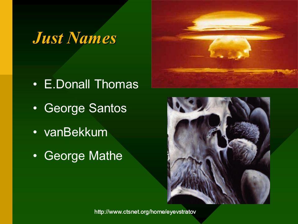 Just Names E.Donall Thomas George Santos vanBekkum George Mathe