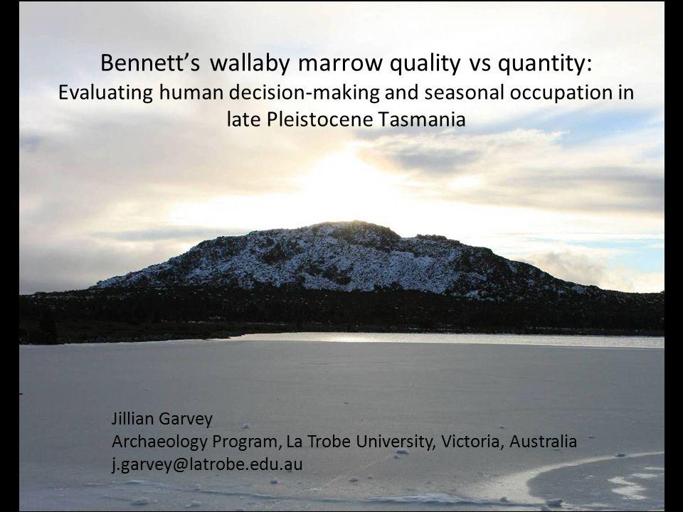 Bennett's wallaby marrow quality vs quantity: Evaluating human decision-making and seasonal occupation in late Pleistocene Tasmania Jillian Garvey Arc