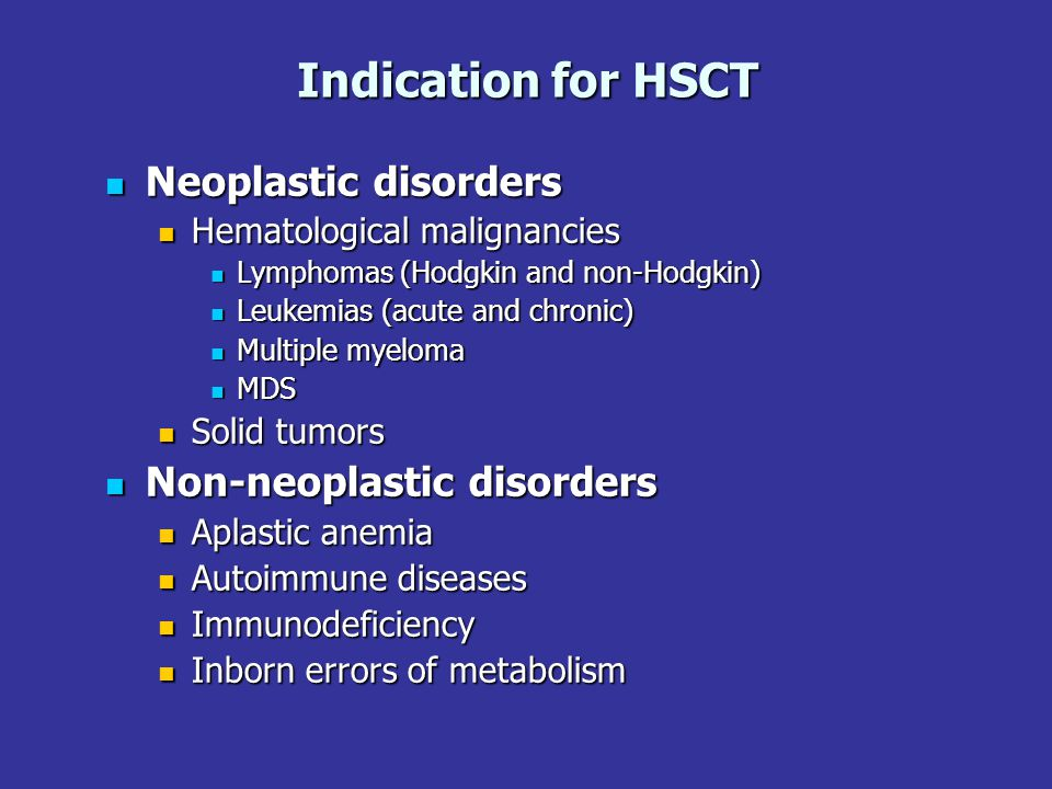 Indication for HSCT Neoplastic disorders Neoplastic disorders Hematological malignancies Hematological malignancies Lymphomas (Hodgkin and non-Hodgkin