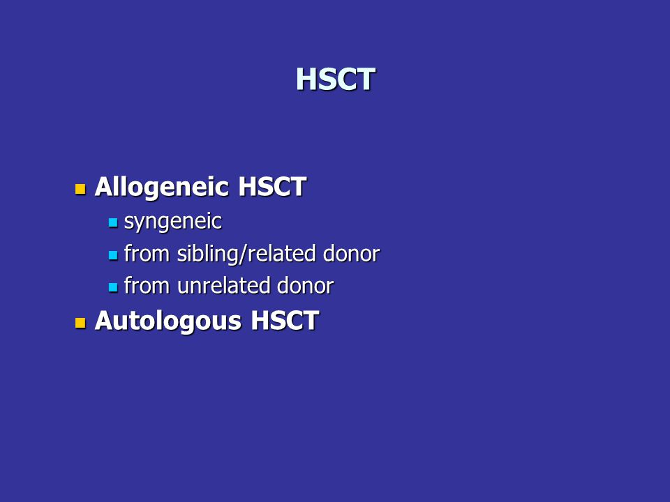 HSCT Allogeneic HSCT Allogeneic HSCT syngeneic syngeneic from sibling/related donor from sibling/related donor from unrelated donor from unrelated don