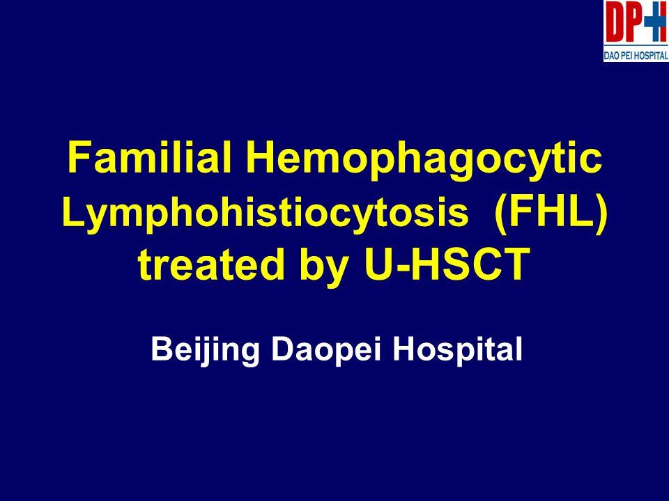 Familial Hemophagocytic Lymphohistiocytosis (FHL) treated by U-HSCT Beijing Daopei Hospital