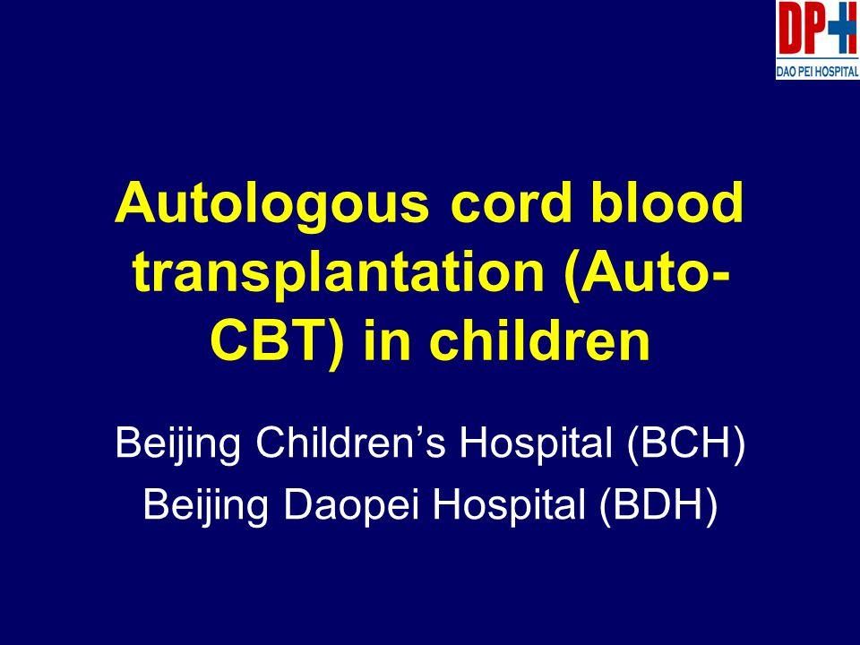 Autologous cord blood transplantation (Auto- CBT) in children Beijing Children's Hospital (BCH) Beijing Daopei Hospital (BDH)