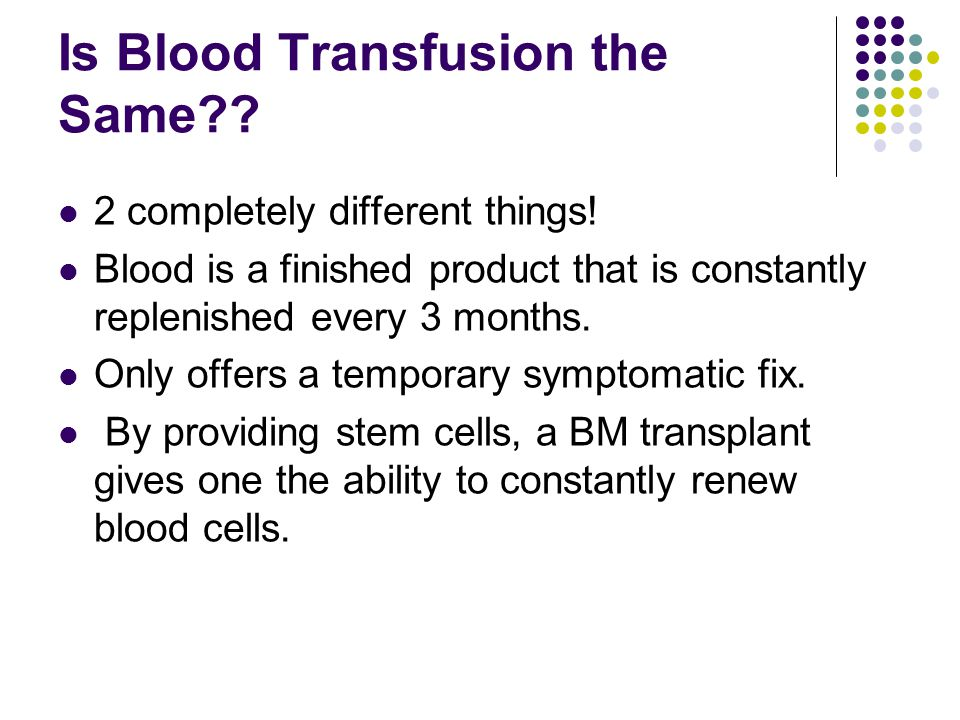 Is Blood Transfusion the Same?. 2 completely different things.