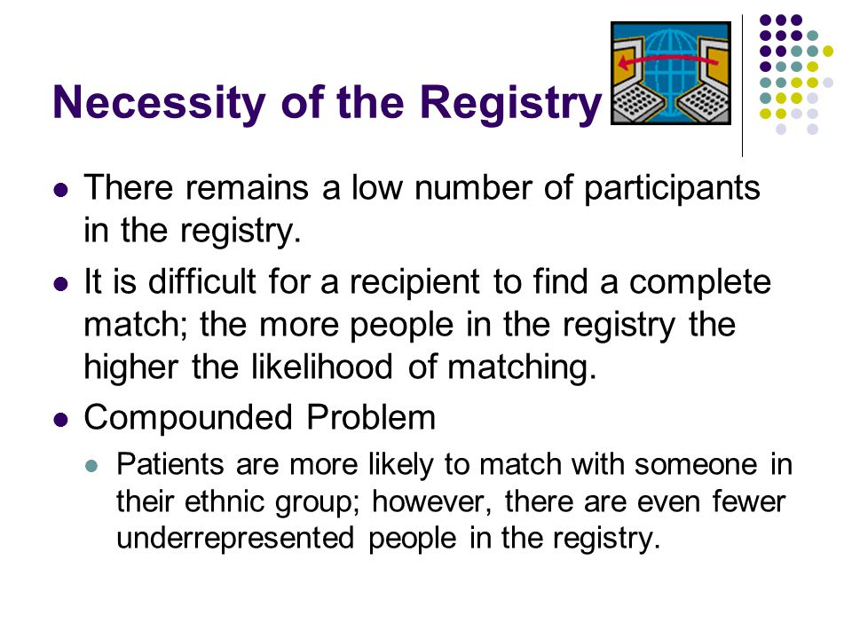 Necessity of the Registry There remains a low number of participants in the registry.