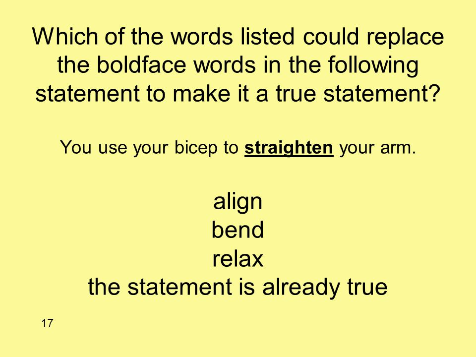 Which of the words listed could replace the boldface words in the following statement to make it a true statement? You use your bicep to straighten yo