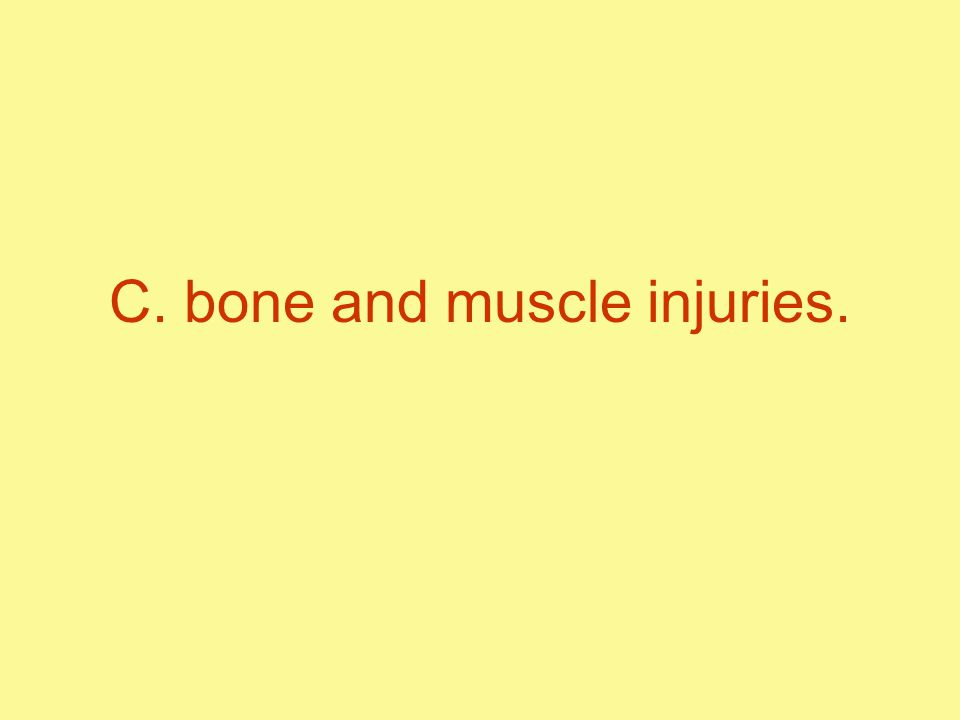 C. bone and muscle injuries.