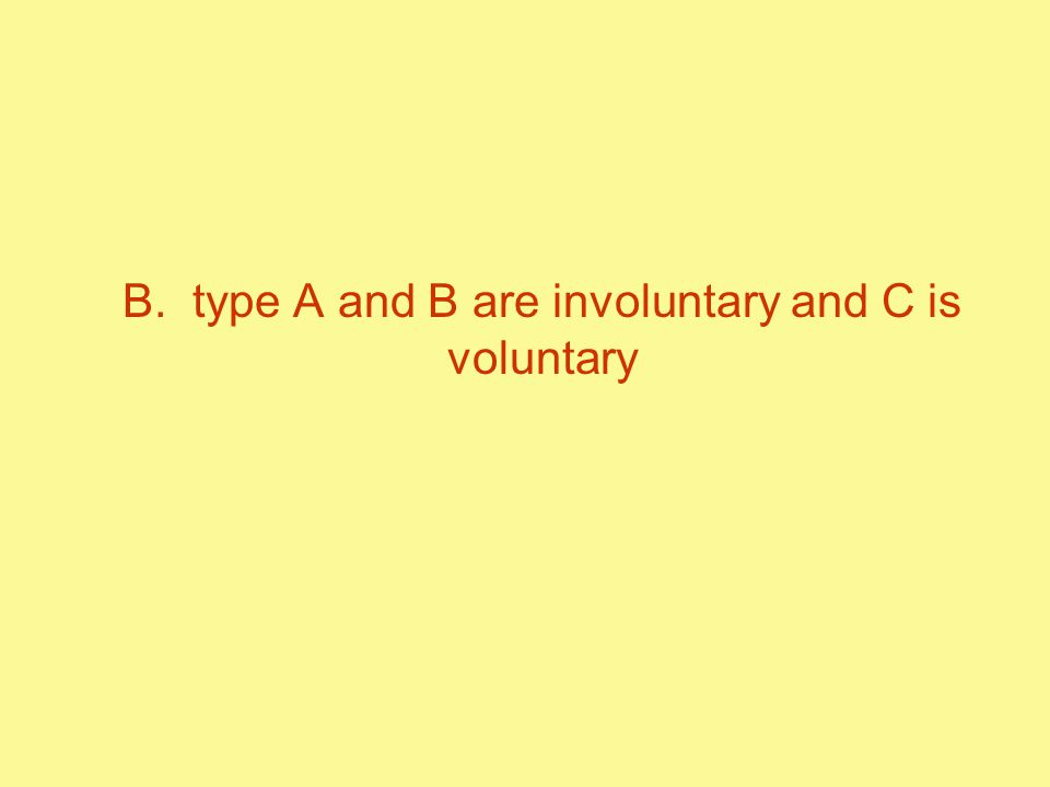 B. type A and B are involuntary and C is voluntary