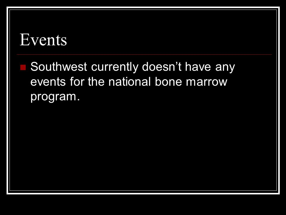 Events Southwest currently doesn't have any events for the national bone marrow program.