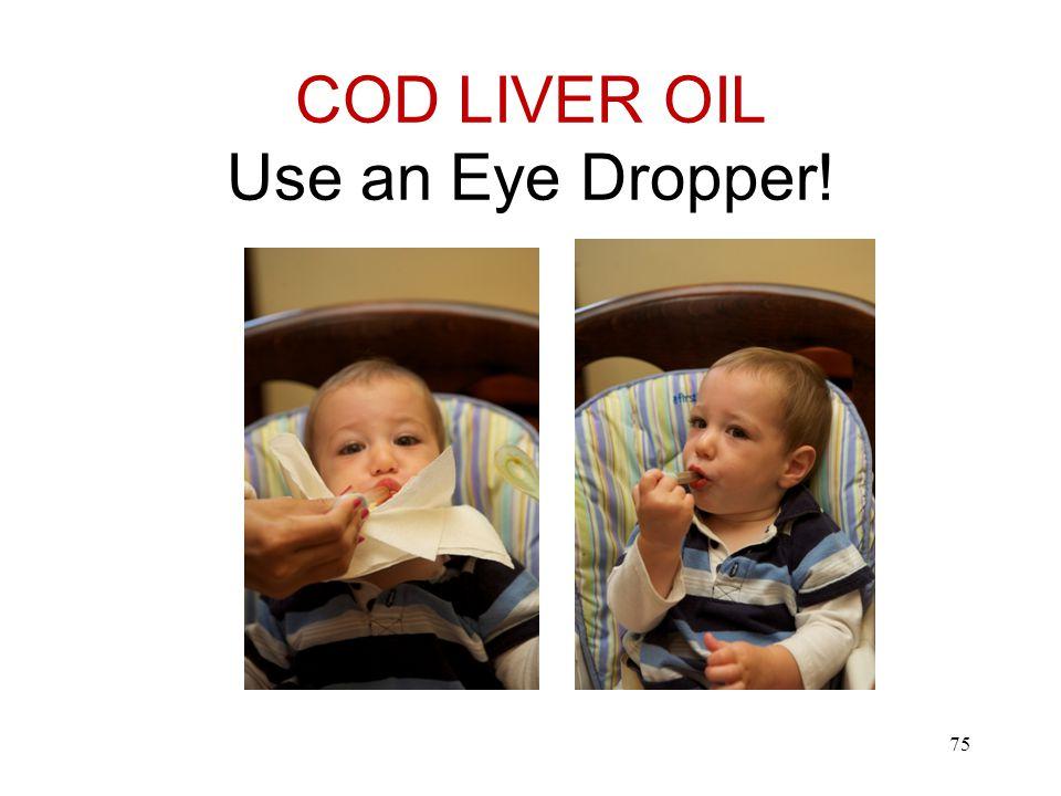 COD LIVER OIL Use an Eye Dropper! 75