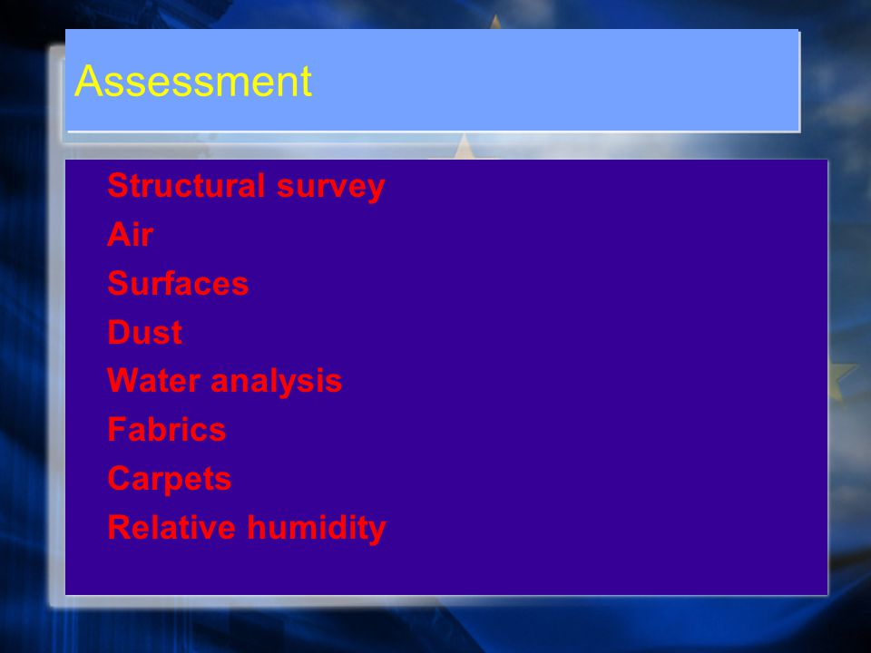 Assessment Structural survey Air Surfaces Dust Water analysis Fabrics Carpets Relative humidity Structural survey Air Surfaces Dust Water analysis Fabrics Carpets Relative humidity