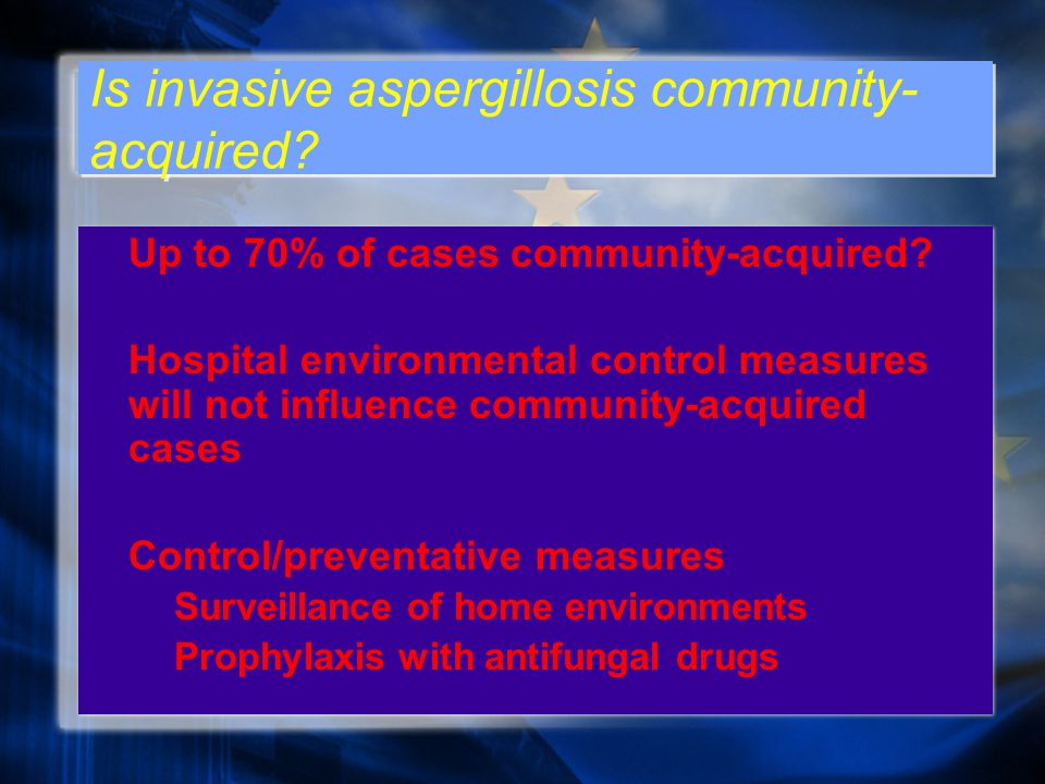 Is invasive aspergillosis community- acquired. Up to 70% of cases community-acquired.