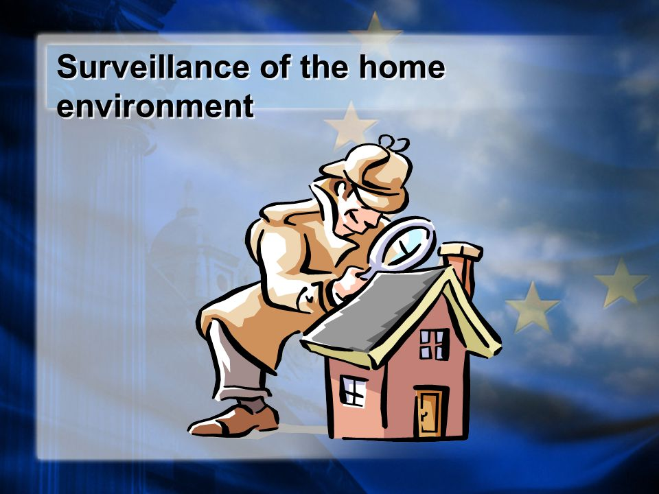 Surveillance of the home environment