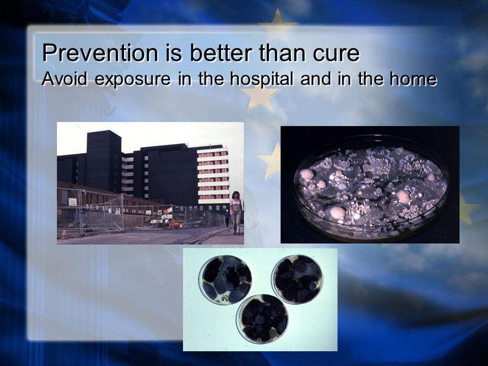Prevention is better than cure Avoid exposure in the hospital and in the home