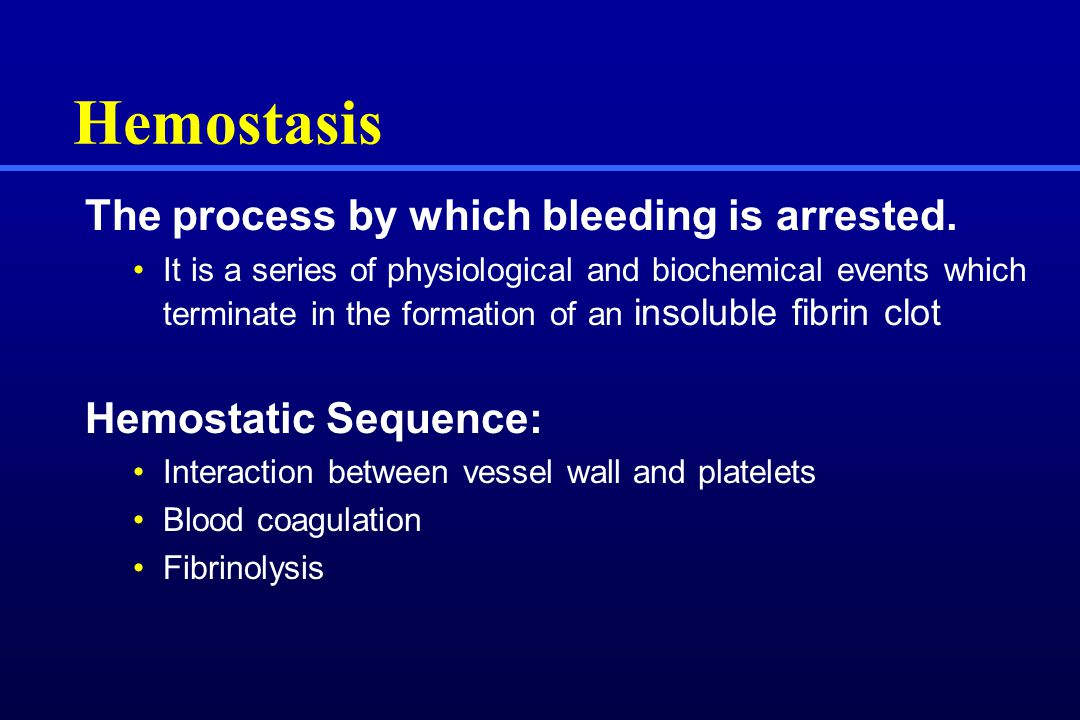 Hemostasis The process by which bleeding is arrested. It is a series of physiological and biochemical events which terminate in the formation of an in