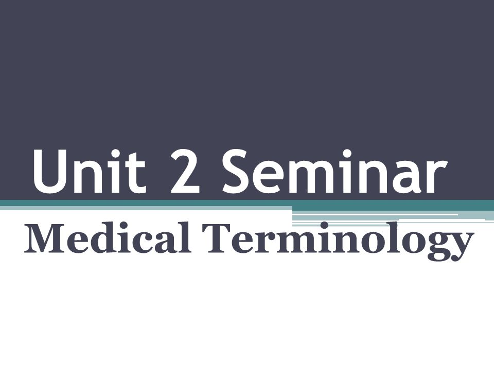 Unit 2 Seminar Medical Terminology