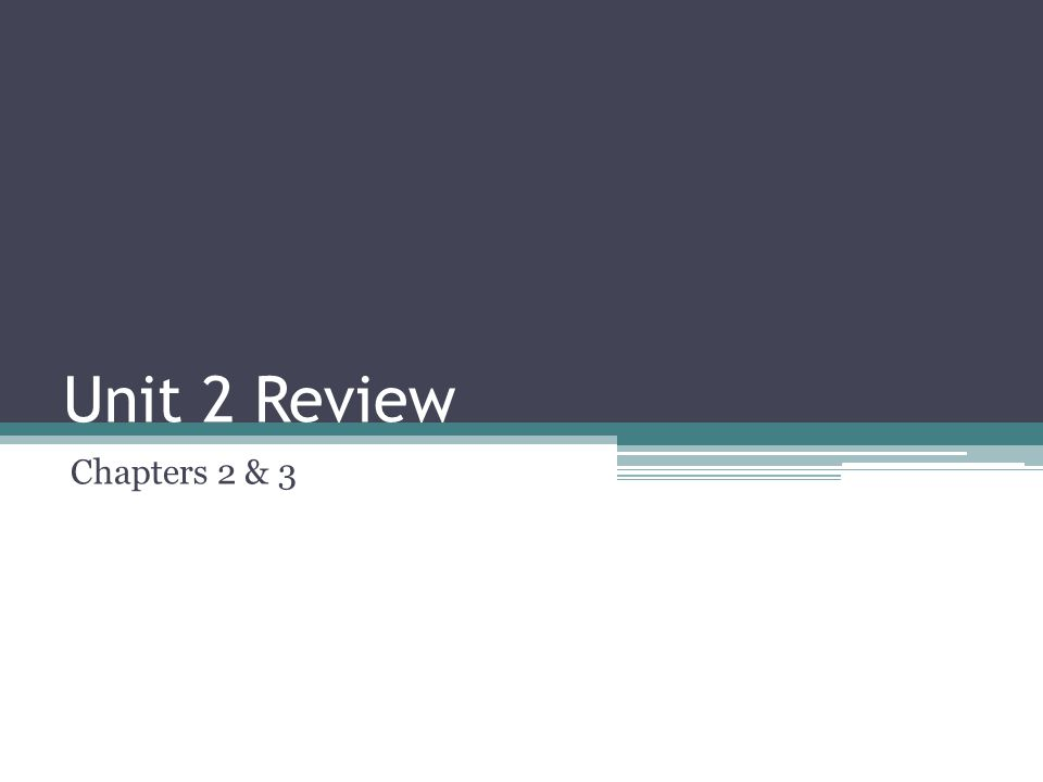 Unit 2 Review Chapters 2 & 3