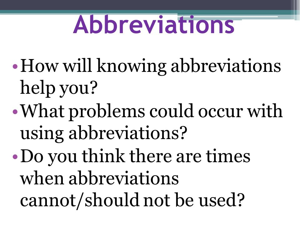 Abbreviations How will knowing abbreviations help you.
