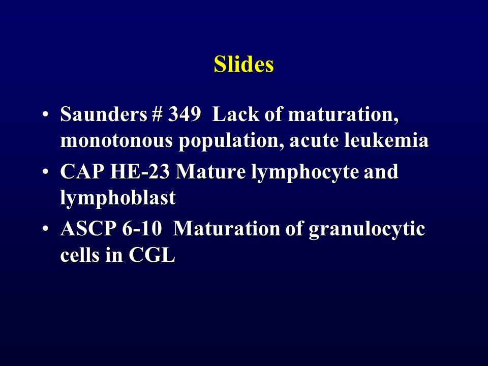 Slides Saunders # 349 Lack of maturation, monotonous population, acute leukemiaSaunders # 349 Lack of maturation, monotonous population, acute leukemi