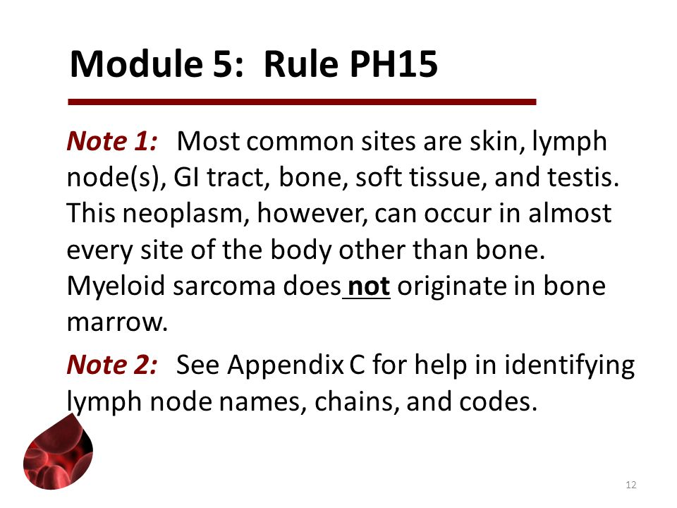 Module 5: Rule PH15 Note 1:Most common sites are skin, lymph node(s), GI tract, bone, soft tissue, and testis.