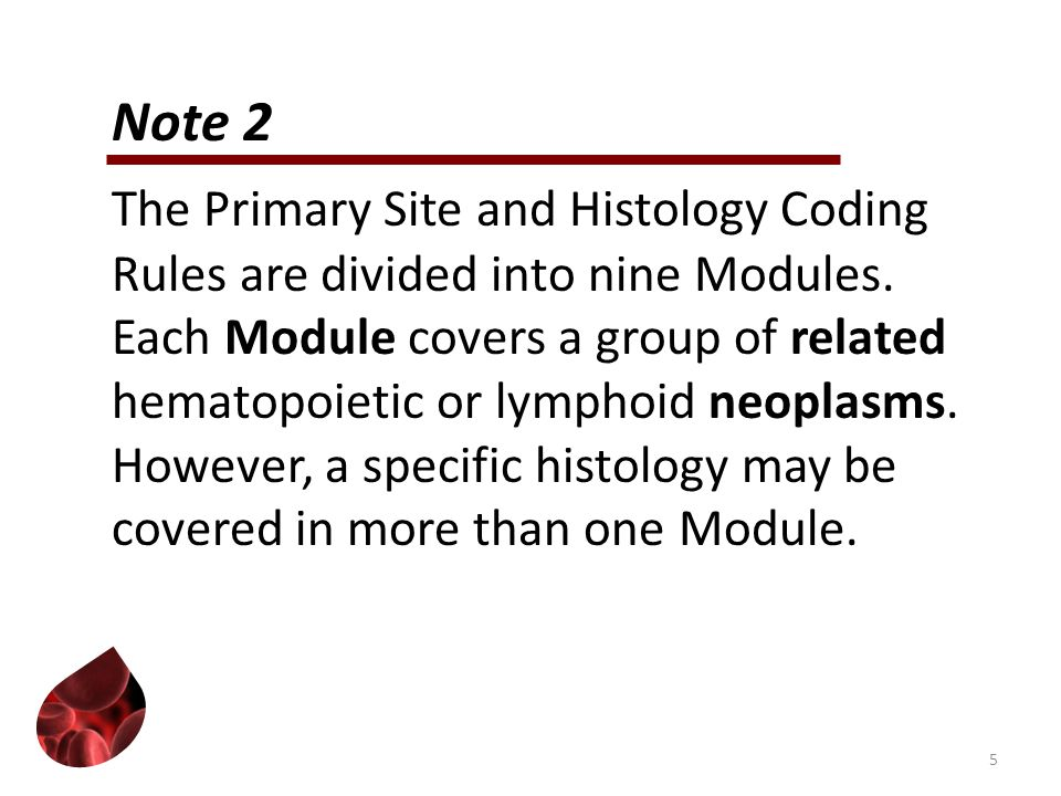 Note 2 The Primary Site and Histology Coding Rules are divided into nine Modules.
